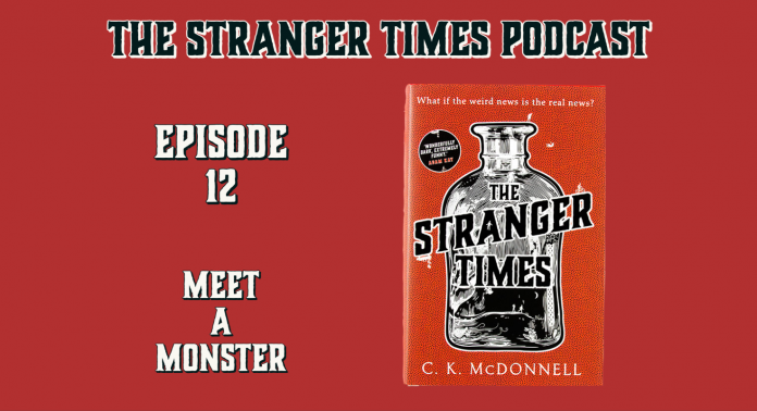 The Stranger Times podcast Cover Episode 12 Meet a Monster