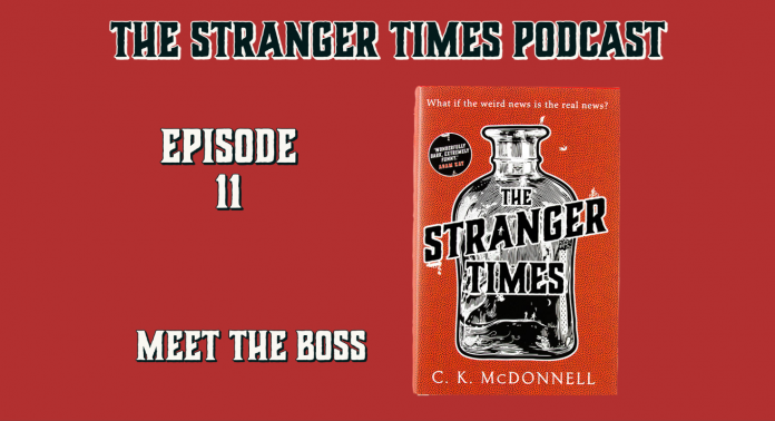 The Stranger Times podcast cover Episode 11 Meet the Boss
